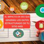 El impacto en SEO que generan los datos estructurado de tu sitio web