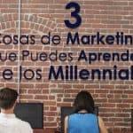 3 Cosas de Marketing que Puedes Aprender de los Millennials