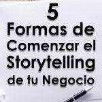 5 Formas de Comenzar el Storytelling de tu Negocio